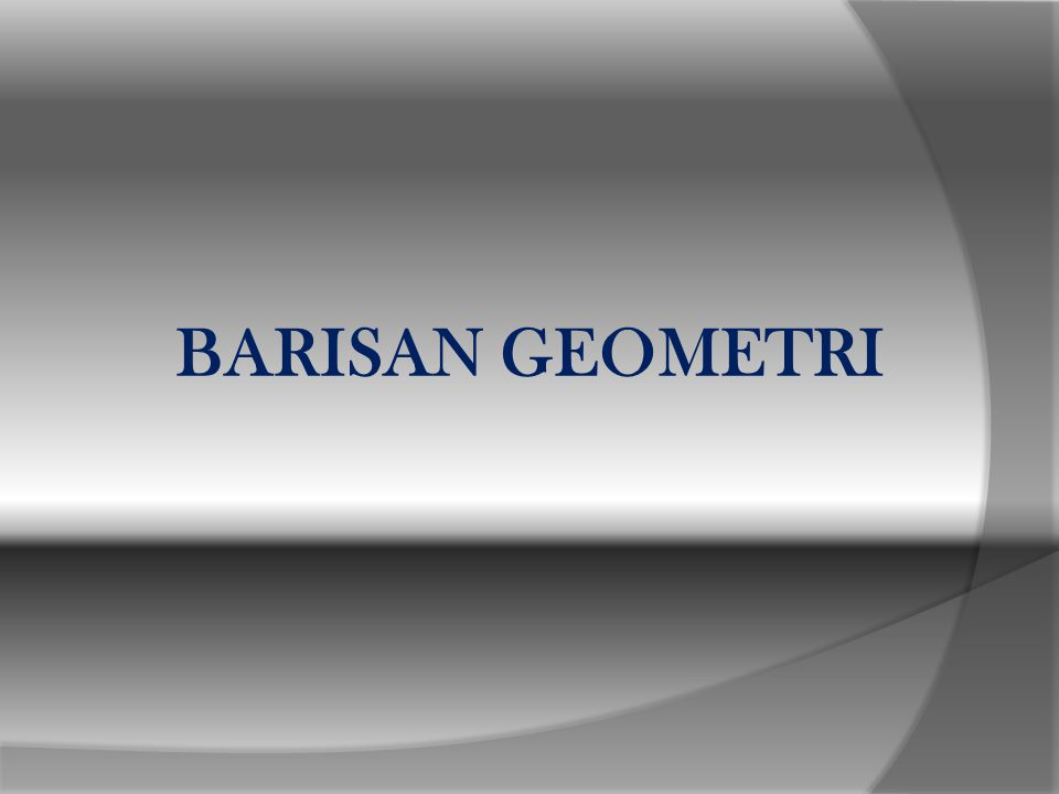 DEFINISI: Barisan geometri adalah suatu barisan dengan pembanding (rasio) antara dua suku yang berurutan selalu tetap.