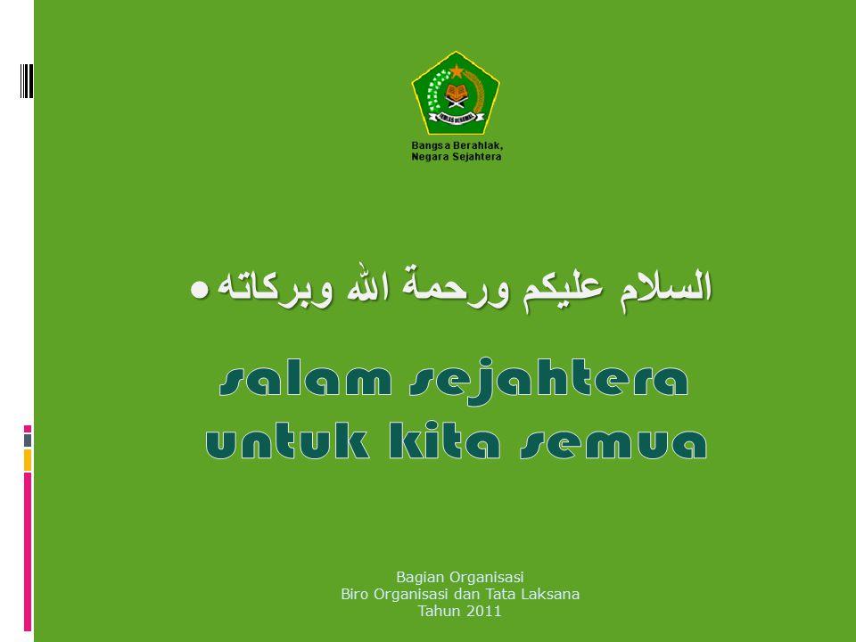 السلام عليكم ورحمة الله وبركاته السلام عليكم ورحمة الله وبركاته Bagian Organisasi Biro Organisasi dan Tata Laksana Tahun 2011