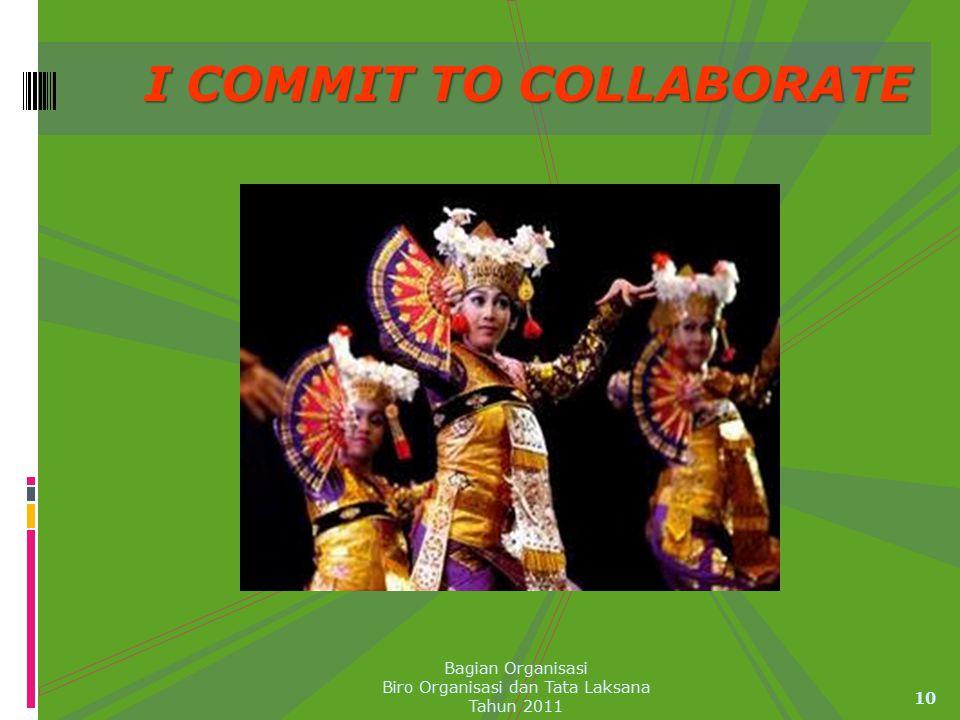 10 Bagian Organisasi Biro Organisasi dan Tata Laksana Tahun 2011 I COMMIT TO COLLABORATE