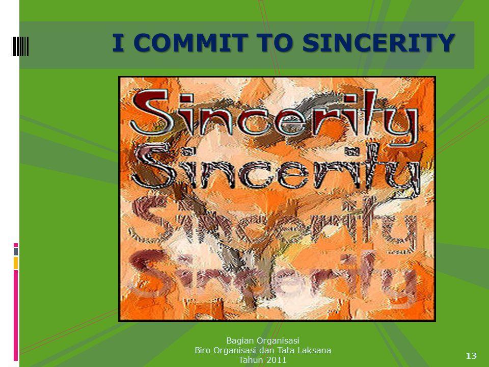13 Bagian Organisasi Biro Organisasi dan Tata Laksana Tahun 2011 I COMMIT TO SINCERITY