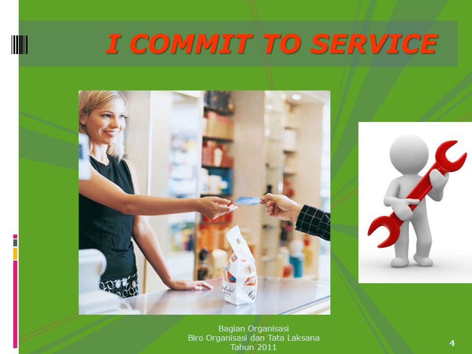 I COMMIT TO SERVICE 4 Bagian Organisasi Biro Organisasi dan Tata Laksana Tahun 2011