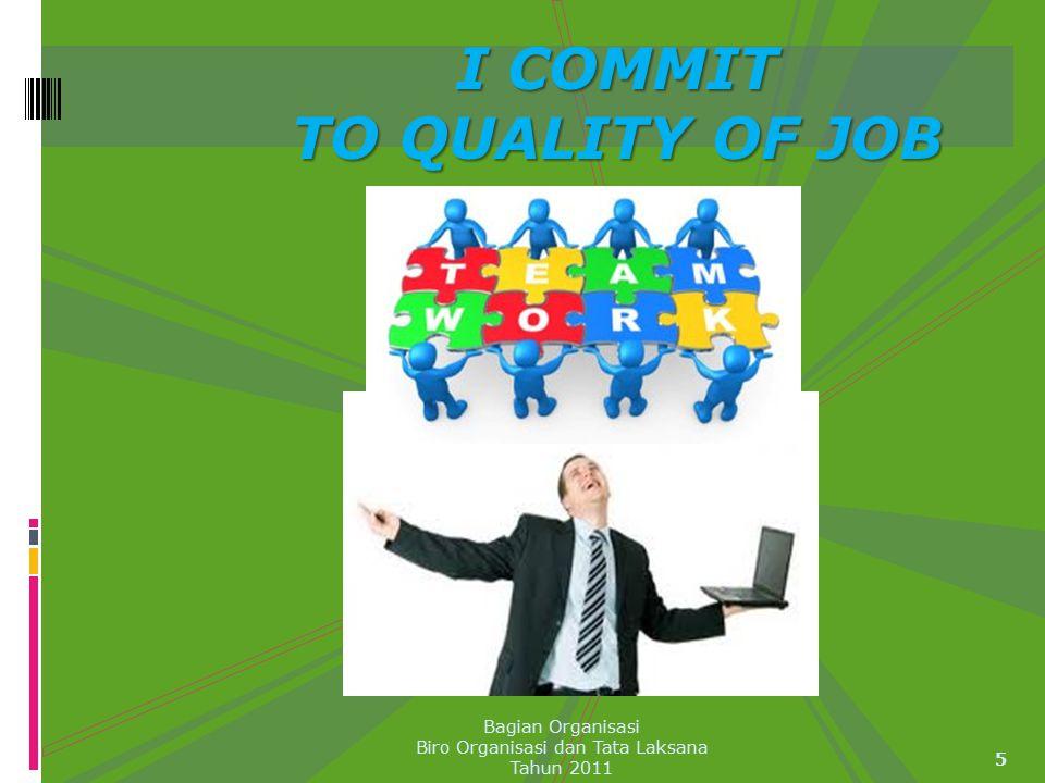 I COMMIT TO QUALITY OF JOB 5 Bagian Organisasi Biro Organisasi dan Tata Laksana Tahun 2011