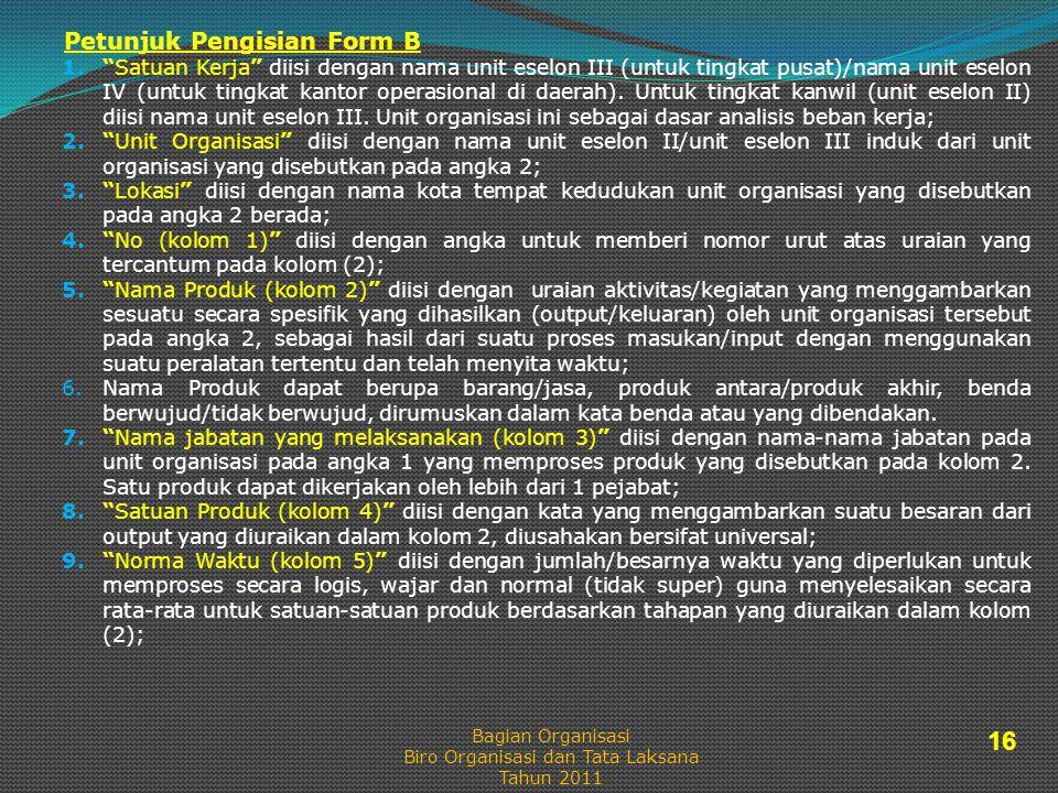 Petunjuk Pengisian Form B 1. Satuan Kerja diisi dengan nama unit eselon III (untuk tingkat pusat)/nama unit eselon IV (untuk tingkat kantor operasional di daerah).