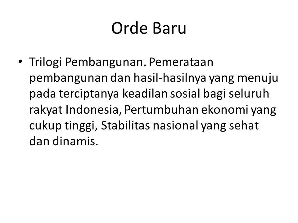 Orde Baru Trilogi Pembangunan. Pemerataan pembangunan dan hasil-hasilnya yang menuju pada terciptanya keadilan sosial bagi seluruh rakyat Indonesia, P