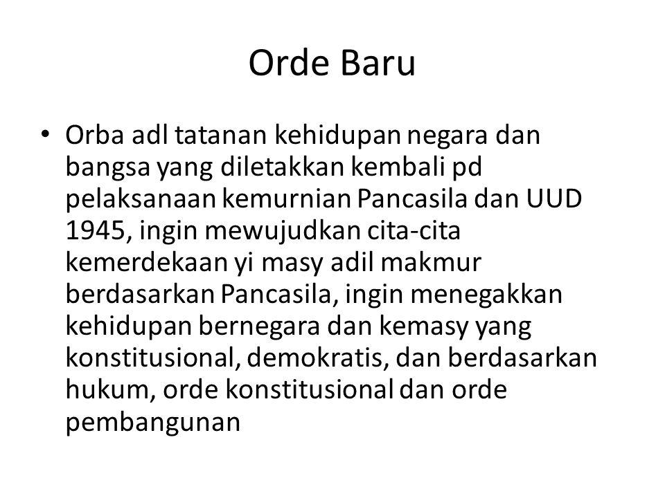 Orde Baru Orba adl tatanan kehidupan negara dan bangsa yang diletakkan kembali pd pelaksanaan kemurnian Pancasila dan UUD 1945, ingin mewujudkan cita-
