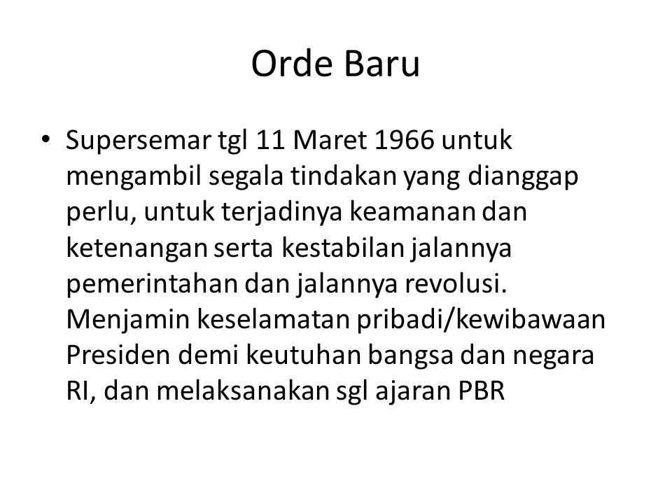 Orde Baru Supersemar tgl 11 Maret 1966 untuk mengambil segala tindakan yang dianggap perlu, untuk terjadinya keamanan dan ketenangan serta kestabilan