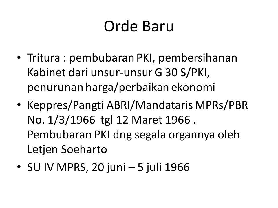 Orde Baru Tritura : pembubaran PKI, pembersihanan Kabinet dari unsur-unsur G 30 S/PKI, penurunan harga/perbaikan ekonomi Keppres/Pangti ABRI/Mandatari