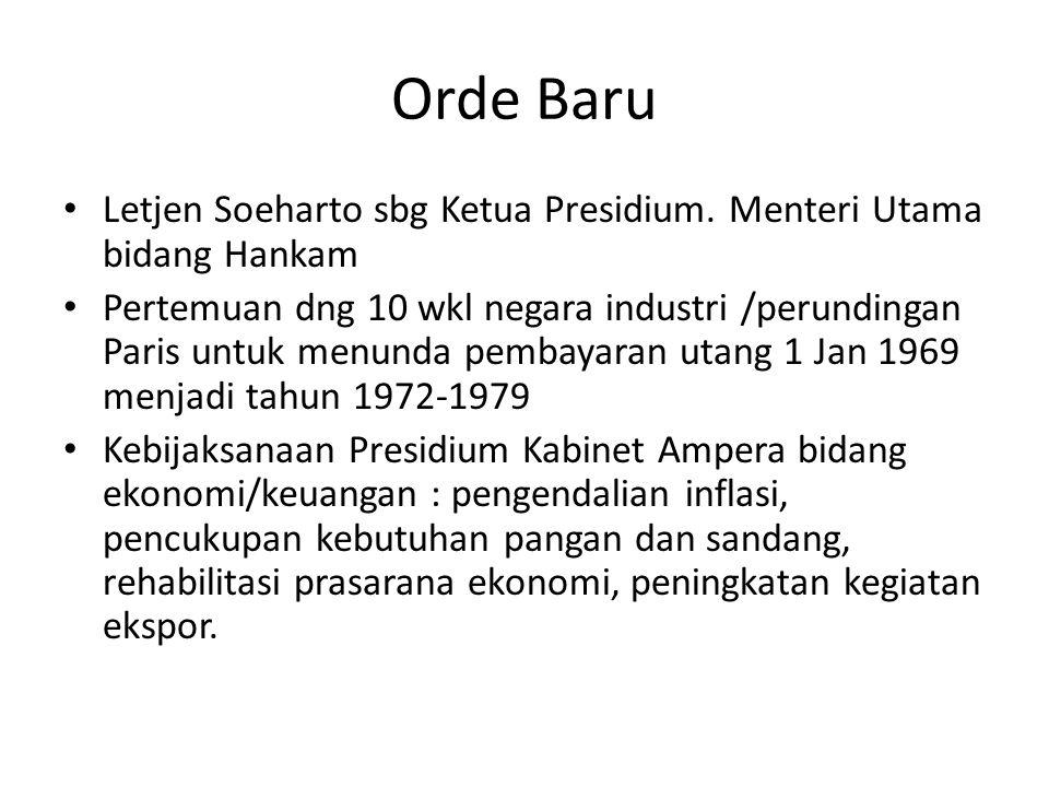 Orde Baru Letjen Soeharto sbg Ketua Presidium. Menteri Utama bidang Hankam Pertemuan dng 10 wkl negara industri /perundingan Paris untuk menunda pemba