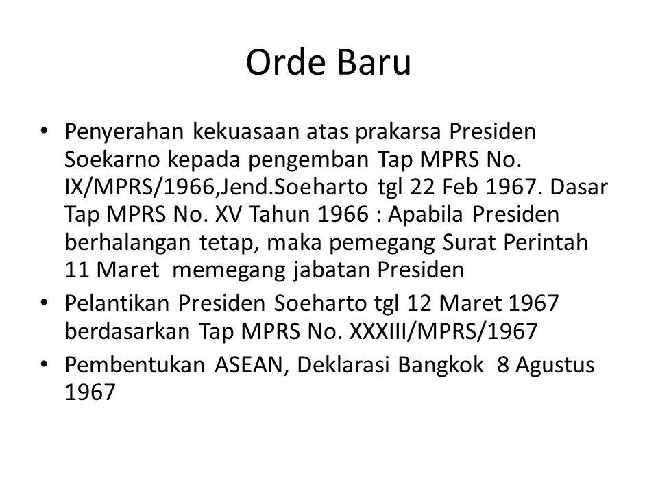 Orde Baru Penyerahan kekuasaan atas prakarsa Presiden Soekarno kepada pengemban Tap MPRS No. IX/MPRS/1966,Jend.Soeharto tgl 22 Feb 1967. Dasar Tap MPR