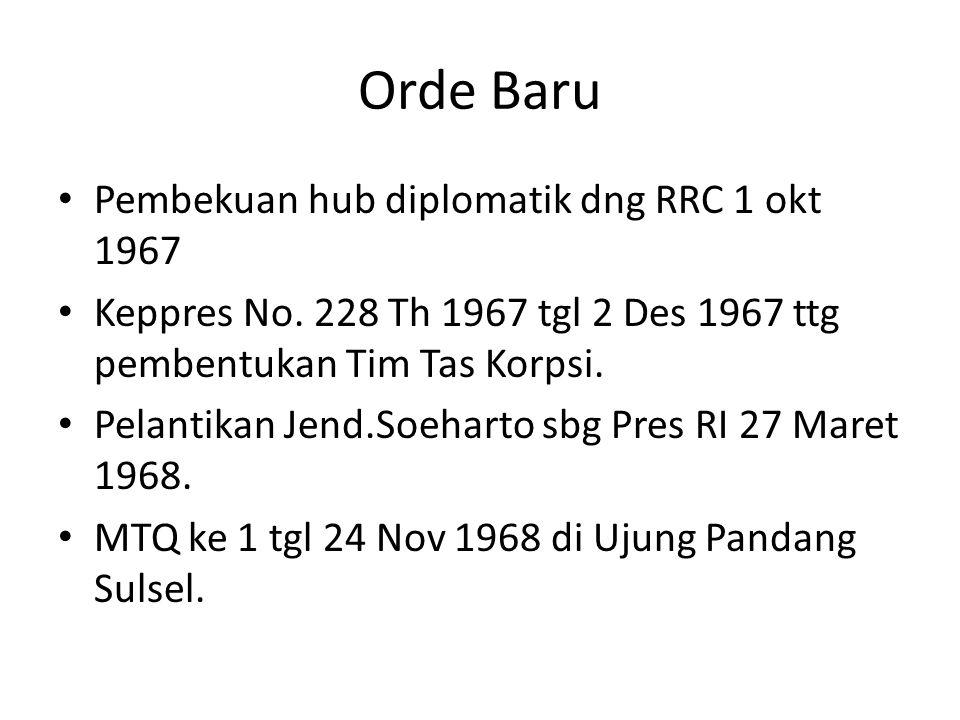 Orde Baru Pembekuan hub diplomatik dng RRC 1 okt 1967 Keppres No. 228 Th 1967 tgl 2 Des 1967 ttg pembentukan Tim Tas Korpsi. Pelantikan Jend.Soeharto