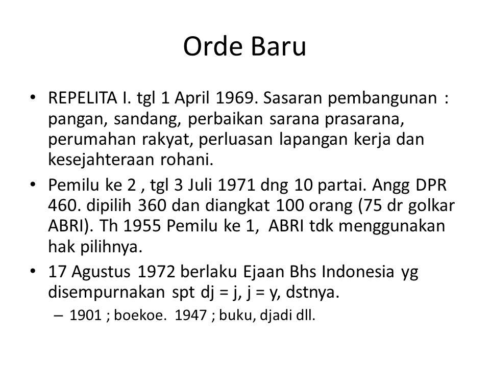 Orde Baru REPELITA I. tgl 1 April 1969. Sasaran pembangunan : pangan, sandang, perbaikan sarana prasarana, perumahan rakyat, perluasan lapangan kerja