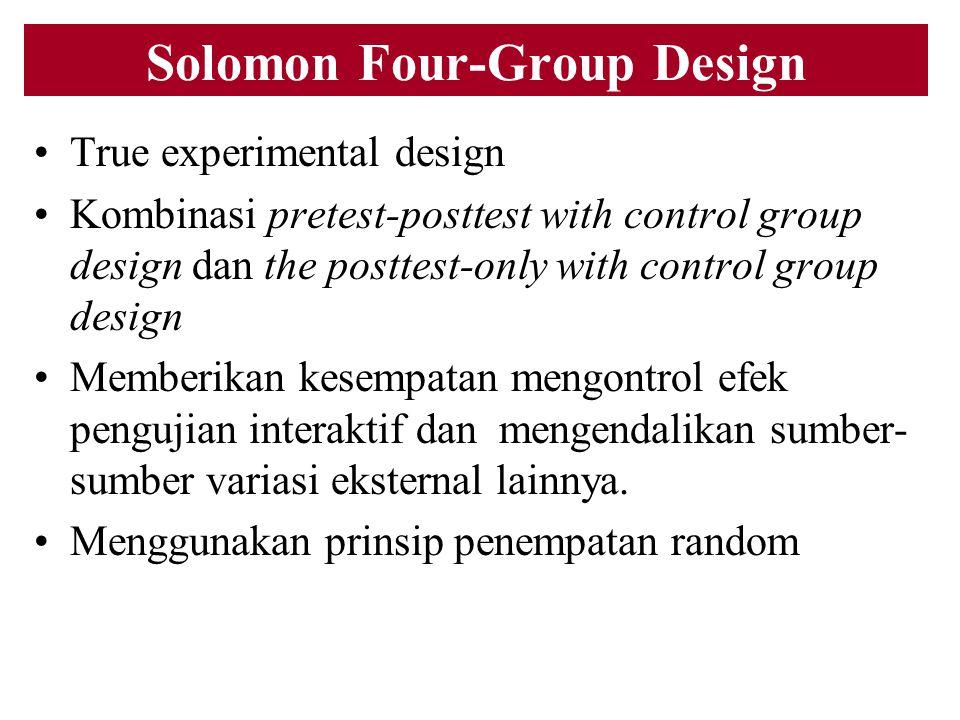 Solomon Four-Group Design True experimental design Kombinasi pretest-posttest with control group design dan the posttest-only with control group desig