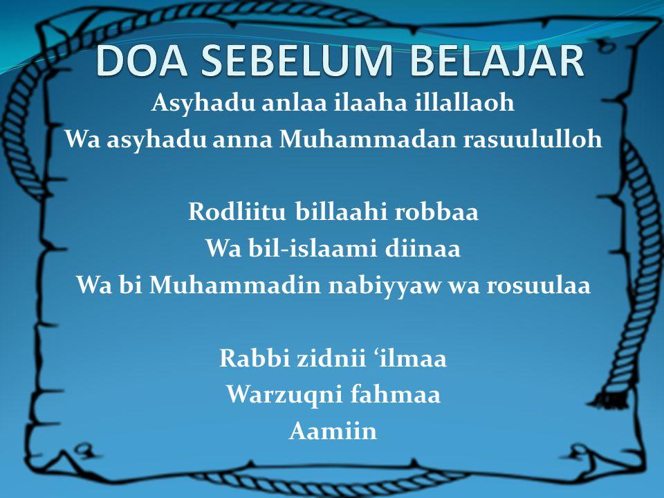 Asyhadu anlaa ilaaha illallaoh Wa asyhadu anna Muhammadan rasuululloh Rodliitu billaahi robbaa Wa bil-islaami diinaa Wa bi Muhammadin nabiyyaw wa rosuulaa Rabbi zidnii 'ilmaa Warzuqni fahmaa Aamiin