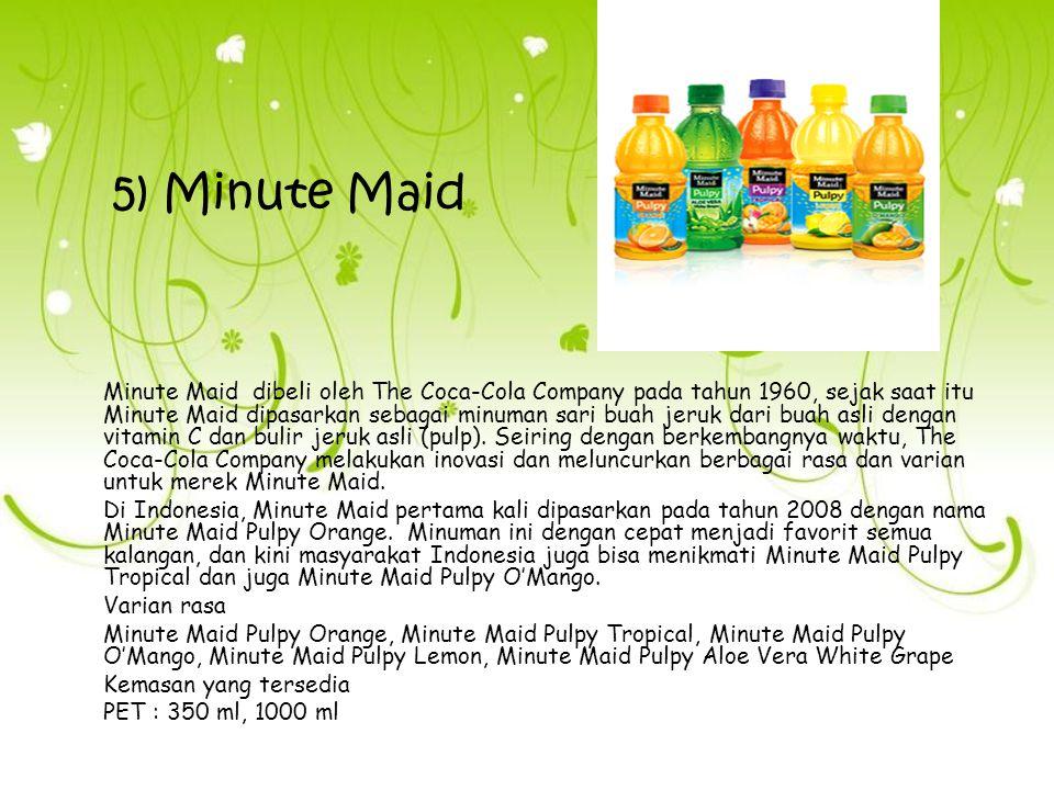 5) Minute Maid Minute Maid dibeli oleh The Coca-Cola Company pada tahun 1960, sejak saat itu Minute Maid dipasarkan sebagai minuman sari buah jeruk da