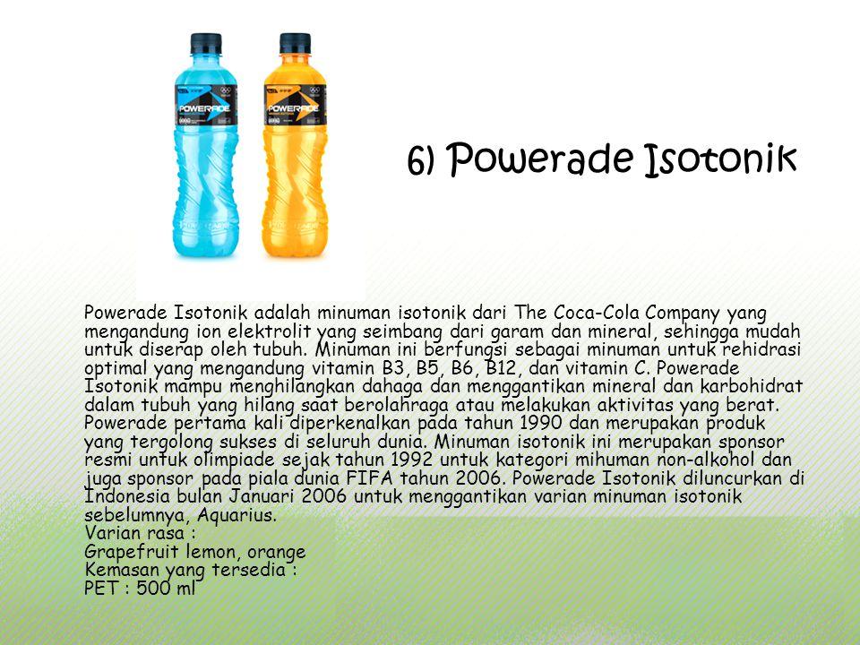 6) Powerade Isotonik Powerade Isotonik adalah minuman isotonik dari The Coca-Cola Company yang mengandung ion elektrolit yang seimbang dari garam dan