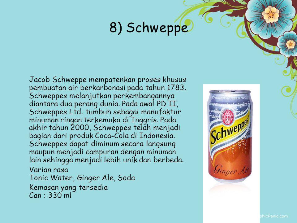 8) Schweppe Jacob Schweppe mempatenkan proses khusus pembuatan air berkarbonasi pada tahun 1783. Schweppes melanjutkan perkembangannya diantara dua pe