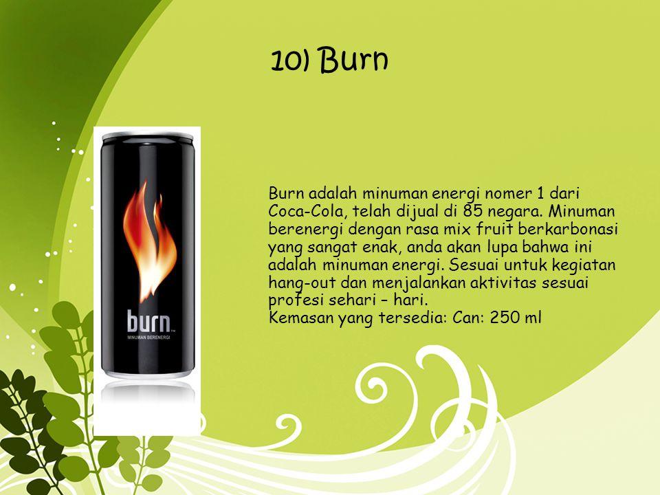 10) Burn Burn adalah minuman energi nomer 1 dari Coca-Cola, telah dijual di 85 negara. Minuman berenergi dengan rasa mix fruit berkarbonasi yang sanga