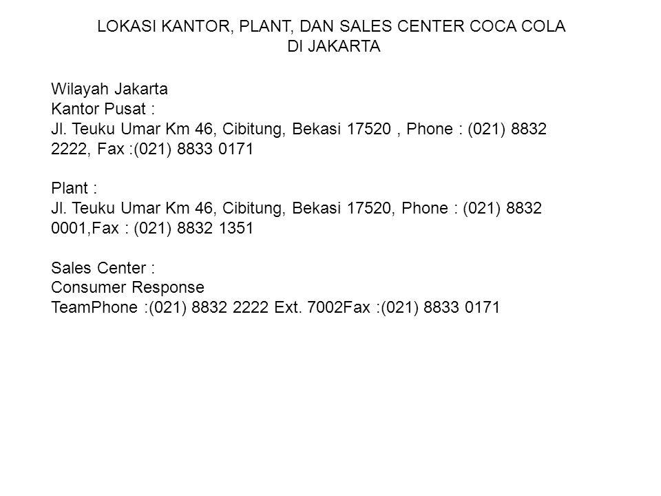 LOKASI KANTOR, PLANT, DAN SALES CENTER COCA COLA DI JAKARTA Wilayah Jakarta Kantor Pusat : Jl. Teuku Umar Km 46, Cibitung, Bekasi 17520, Phone : (021)