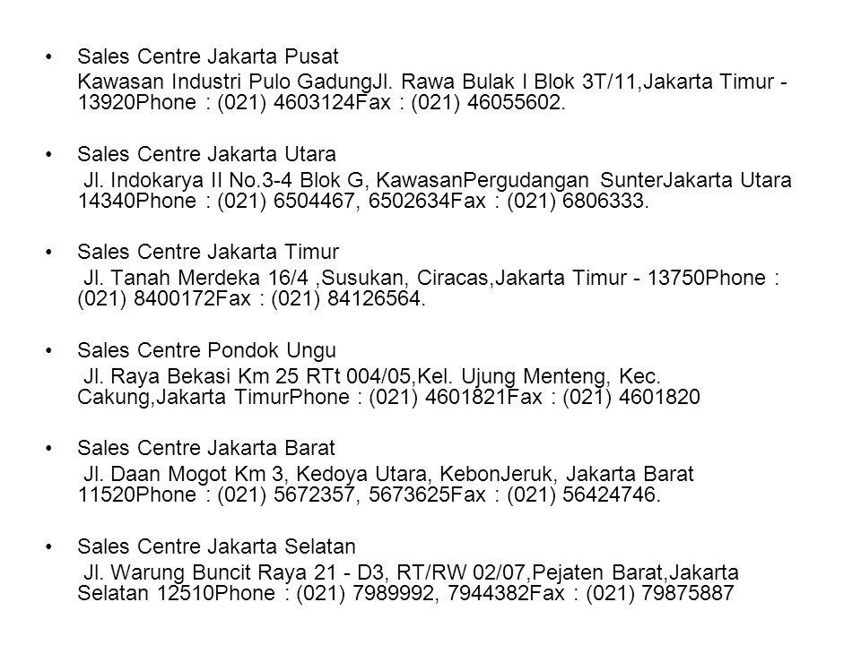 Sales Centre Jakarta Pusat Kawasan Industri Pulo GadungJl. Rawa Bulak I Blok 3T/11,Jakarta Timur - 13920Phone : (021) 4603124Fax : (021) 46055602. Sal