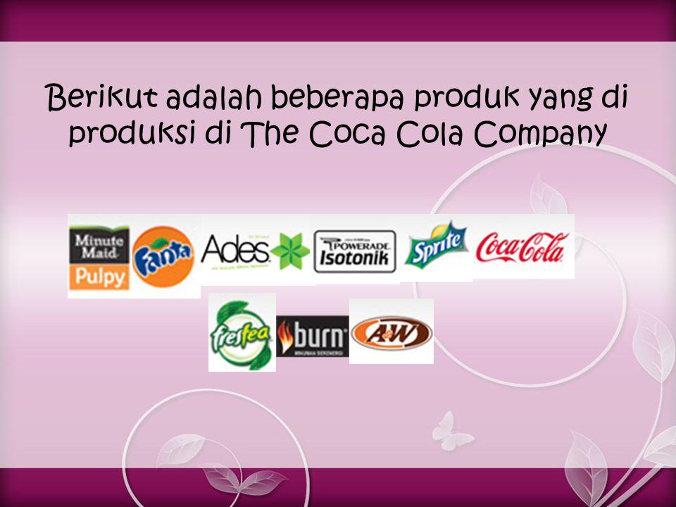 Berikut adalah beberapa produk yang di produksi di The Coca Cola Company