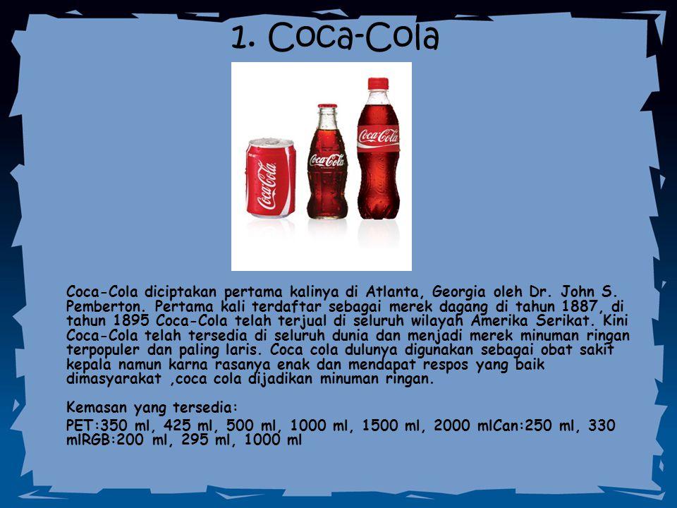 1. Coca-Cola Coca-Cola diciptakan pertama kalinya di Atlanta, Georgia oleh Dr. John S. Pemberton. Pertama kali terdaftar sebagai merek dagang di tahun