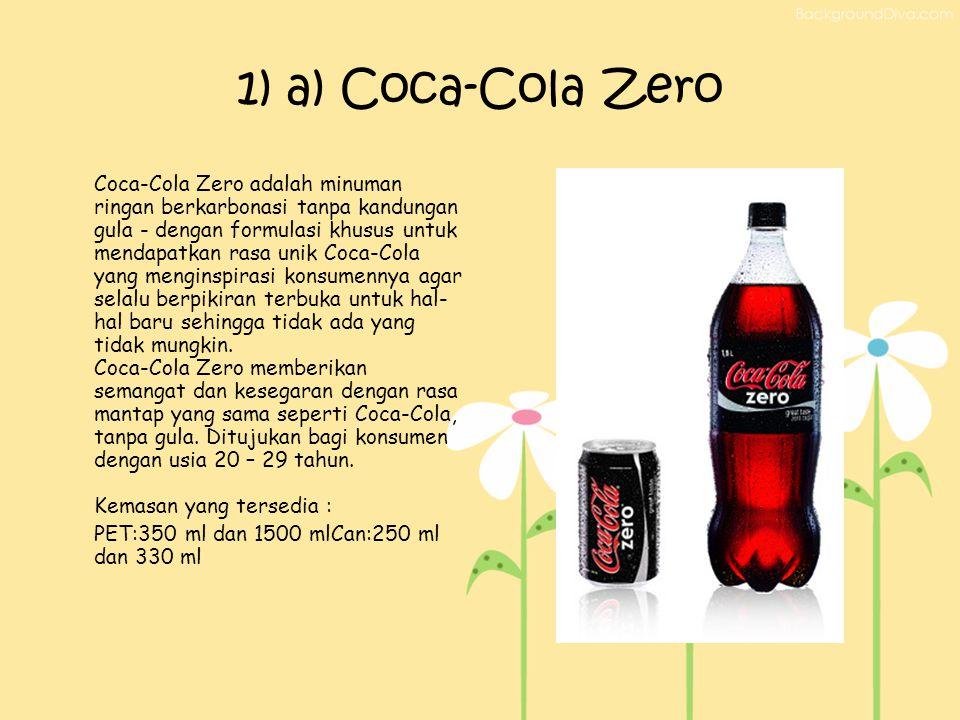1) a) Coca-Cola Zero Coca-Cola Zero adalah minuman ringan berkarbonasi tanpa kandungan gula - dengan formulasi khusus untuk mendapatkan rasa unik Coca