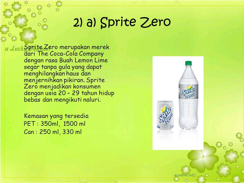 2) a) Sprite Zero Sprite Zero merupakan merek dari The Coca-Cola Company dengan rasa Buah Lemon Lime segar tanpa gula yang dapat menghilangkan haus da