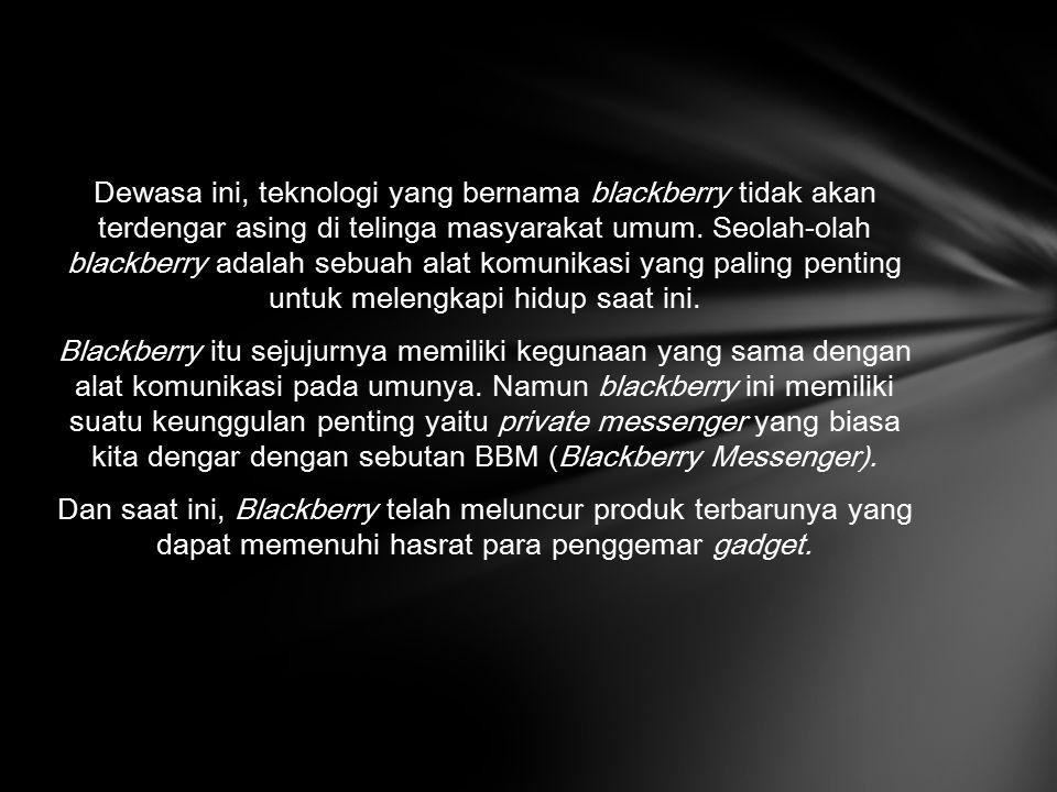 Dewasa ini, teknologi yang bernama blackberry tidak akan terdengar asing di telinga masyarakat umum.