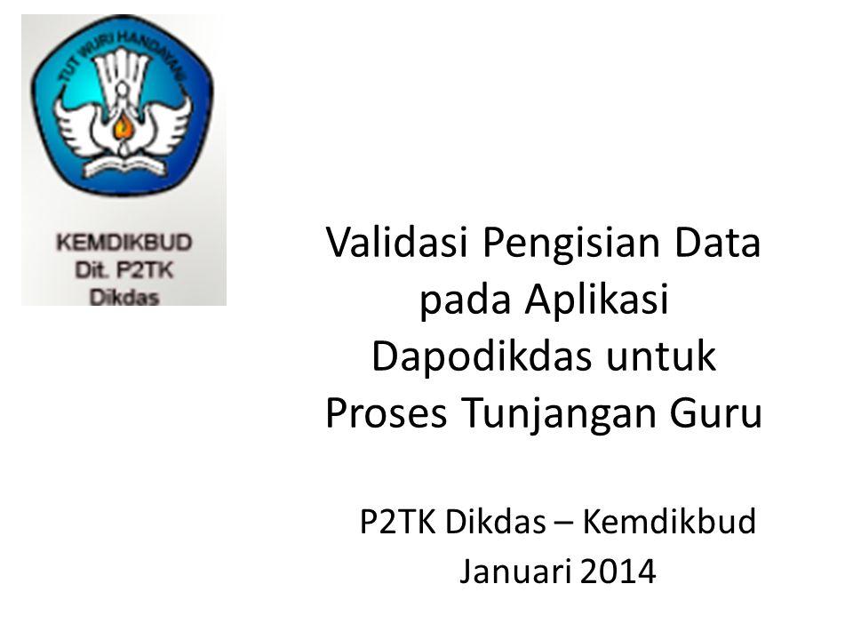Validasi Pengisian Data pada Aplikasi Dapodikdas untuk Proses Tunjangan Guru P2TK Dikdas – Kemdikbud Januari 2014