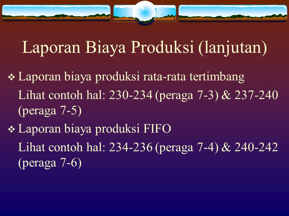 Laporan Biaya Produksi (lanjutan)  Laporan biaya produksi rata-rata tertimbang Lihat contoh hal: 230-234 (peraga 7-3) & 237-240 (peraga 7-5)  Lapora