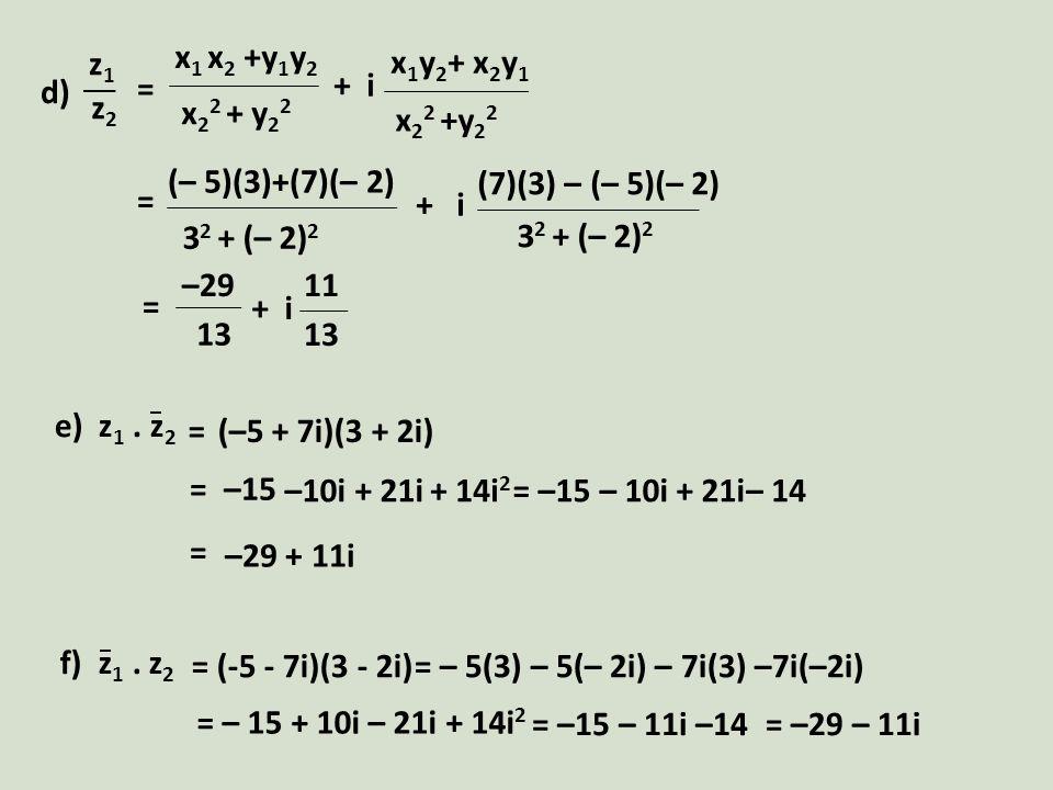 x 1 x 2 +y 1 y 2 x 2 2 + y 2 2 x 1 y 2 + x 2 y 1 x 2 2 +y 2 2 + i z1z1 z2z2 d) = (– 5)(3)+(7)(– 2) 3 2 + (– 2) 2 (7)(3) – (– 5)(– 2) + i 3 2 + (– 2) 2