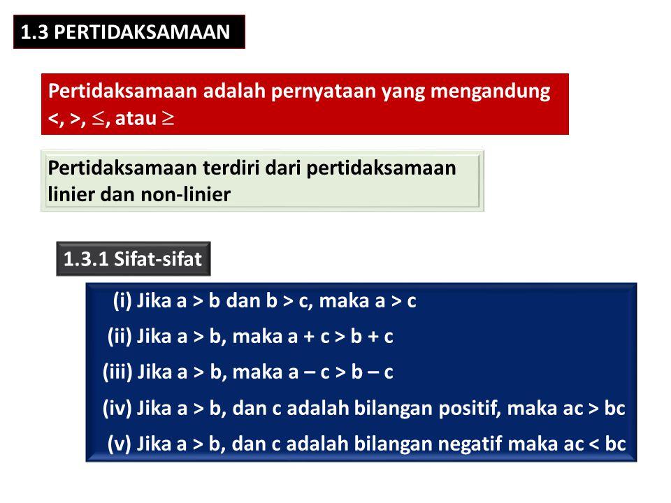 1.3 PERTIDAKSAMAAN Pertidaksamaan adalah pernyataan yang mengandung, , atau  Pertidaksamaan terdiri dari pertidaksamaan linier dan non-linier 1.3.1
