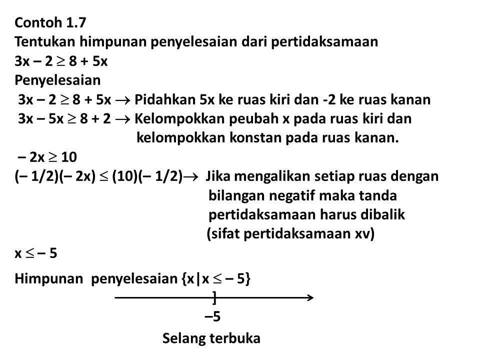 Contoh 1.7 Tentukan himpunan penyelesaian dari pertidaksamaan 3x – 2  8 + 5x Penyelesaian 3x – 2  8 + 5x  Pidahkan 5x ke ruas kiri dan -2 ke ruas k