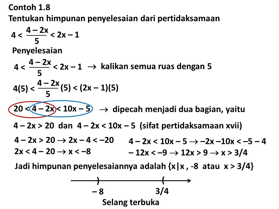 Contoh 1.8 Tentukan himpunan penyelesaian dari pertidaksamaan 4 – 2x 5 4 < < 2x – 1 Penyelesaian 4 – 2x 5 4 < < 2x – 1  kalikan semua ruas dengan 5 4