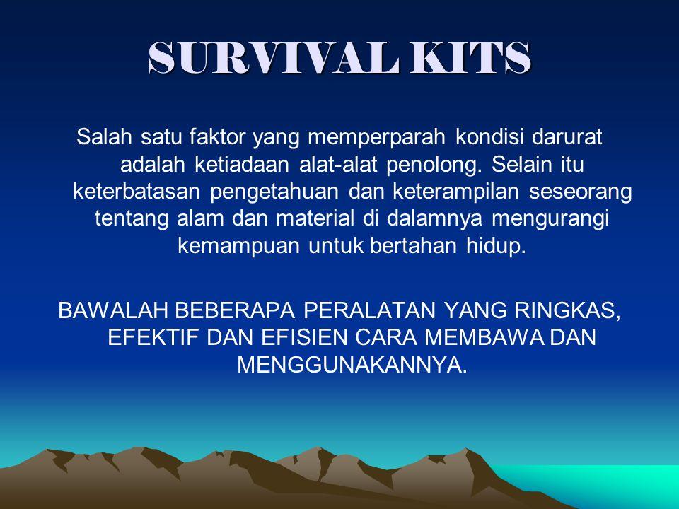 SURVIVAL KITS Salah satu faktor yang memperparah kondisi darurat adalah ketiadaan alat-alat penolong. Selain itu keterbatasan pengetahuan dan keteramp