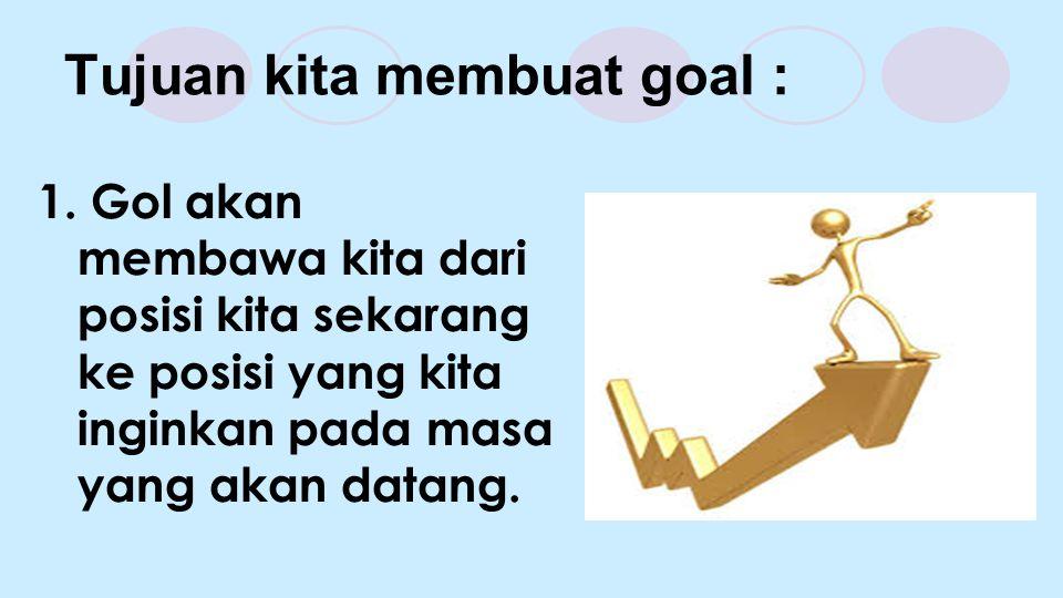 Tujuan kita membuat goal : 1.