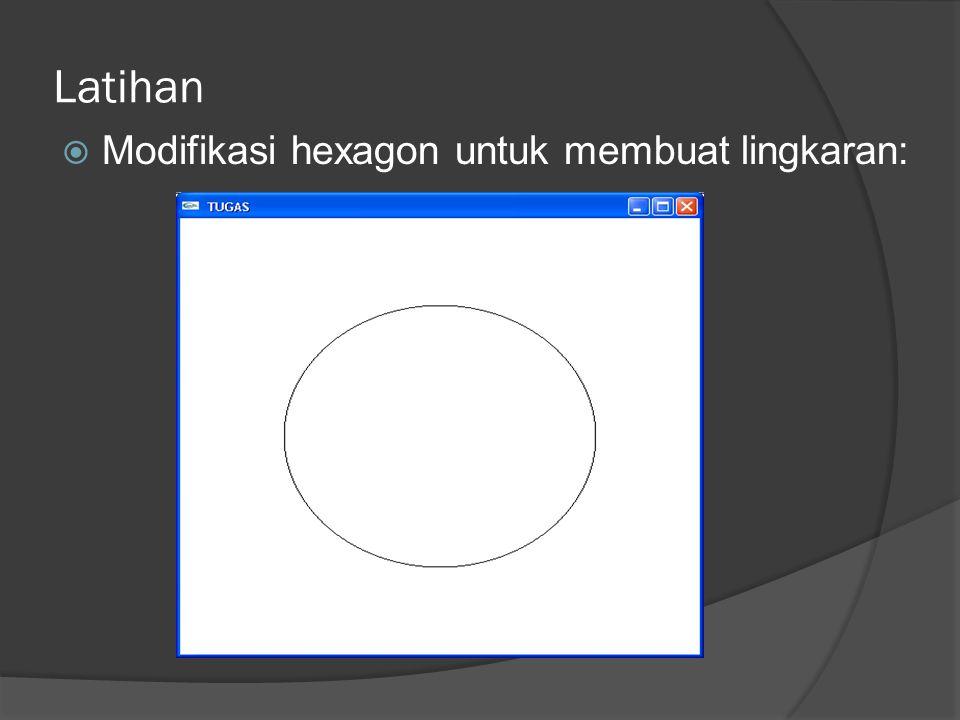 Latihan  Modifikasi hexagon untuk membuat lingkaran: