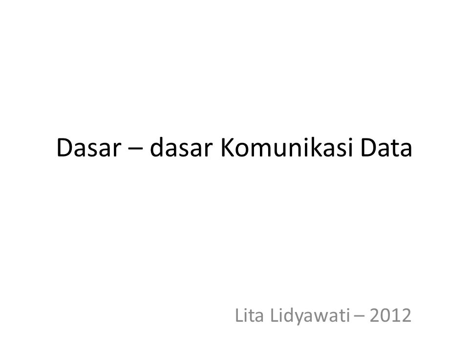 Dasar – dasar Komunikasi Data Lita Lidyawati – 2012