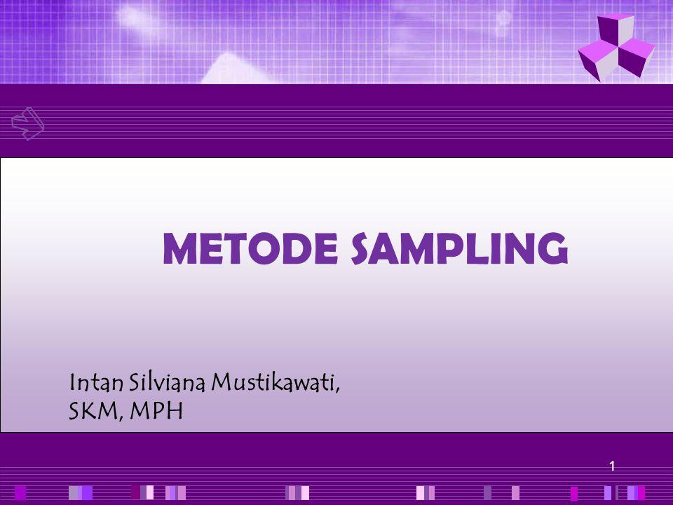 1 METODE SAMPLING Intan Silviana Mustikawati, SKM, MPH