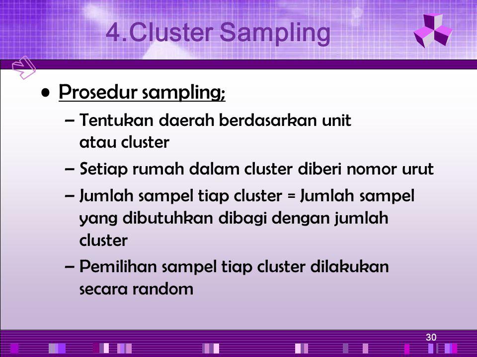 30 Prosedur sampling; –Tentukan daerah berdasarkan unit atau cluster –Setiap rumah dalam cluster diberi nomor urut –Jumlah sampel tiap cluster = Jumla