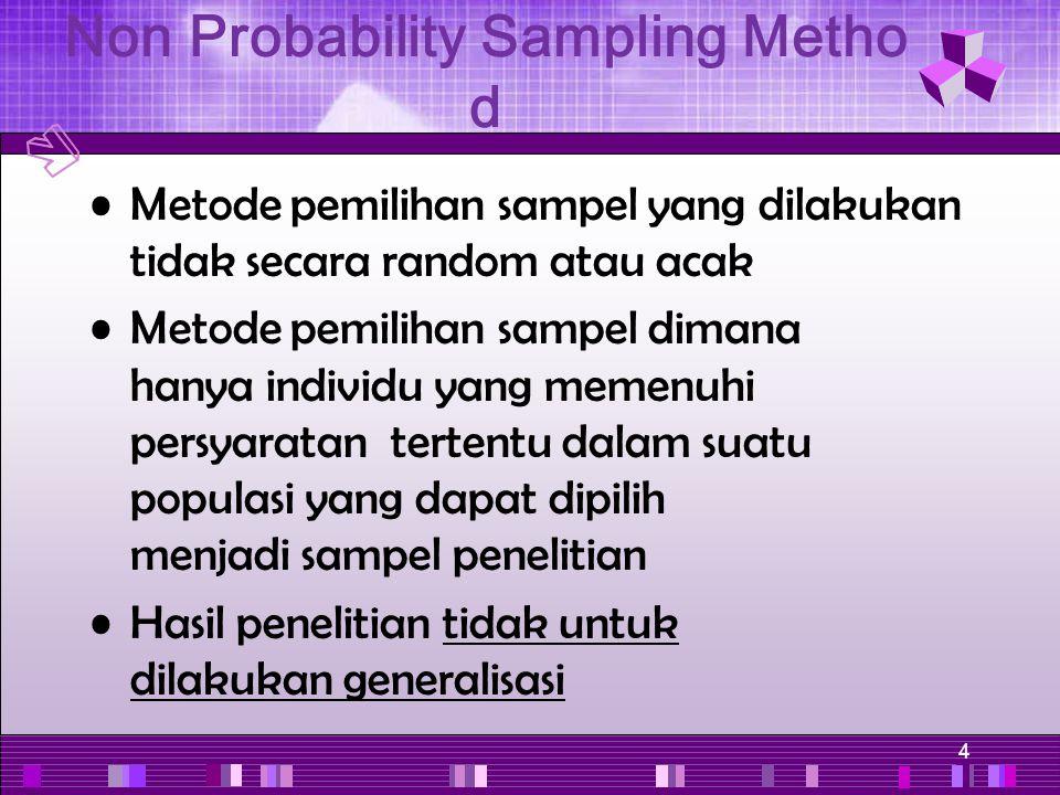 4 Metode pemilihan sampel yang dilakukan tidak secara random atau acak Metode pemilihan sampel dimana hanya individu yang memenuhi persyaratan tertent