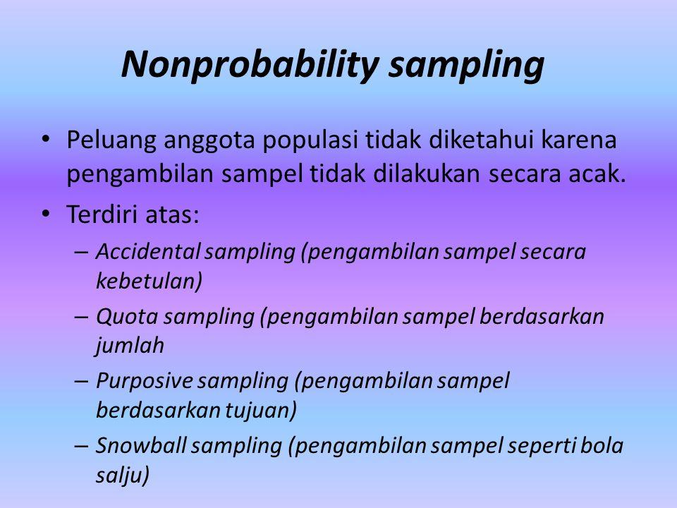 Nonprobability sampling Peluang anggota populasi tidak diketahui karena pengambilan sampel tidak dilakukan secara acak. Terdiri atas: – Accidental sam