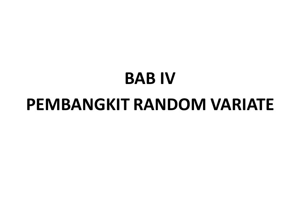BAB IV PEMBANGKIT RANDOM VARIATE