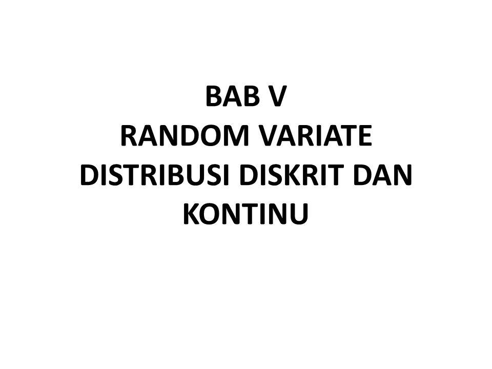 BAB V RANDOM VARIATE DISTRIBUSI DISKRIT DAN KONTINU