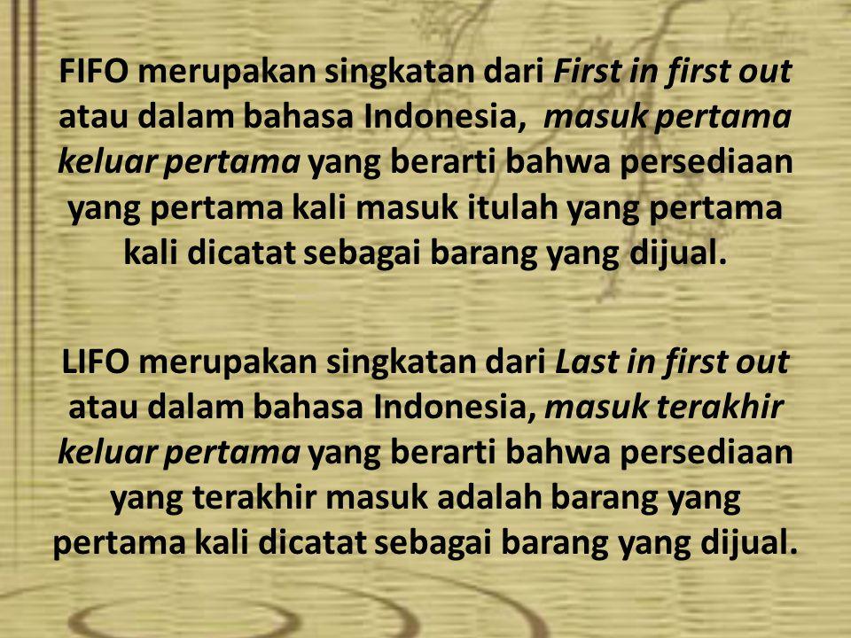 FIFO merupakan singkatan dari First in first out atau dalam bahasa Indonesia, masuk pertama keluar pertama yang berarti bahwa persediaan yang pertama