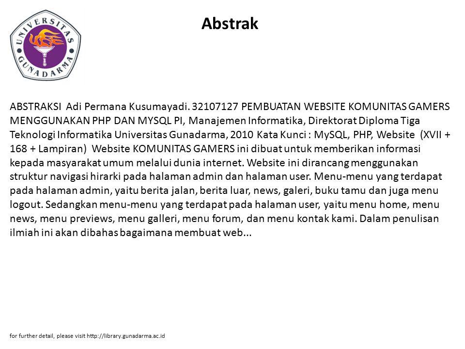 Abstrak ABSTRAKSI Adi Permana Kusumayadi. 32107127 PEMBUATAN WEBSITE KOMUNITAS GAMERS MENGGUNAKAN PHP DAN MYSQL PI, Manajemen Informatika, Direktorat