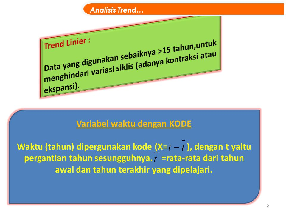 6 Persamaan TREND Linier keterangan Y t = Nilai Trend untuk periode tertentu a = Nilai Y t jika x=0 atau nilai Y t pada periode b = Kemiringan garis trend, artinya besarnya perubahan Y t jika terjadi perubahan satu besaran periode waktu X = Kode periode waktu = Analisis Trend…
