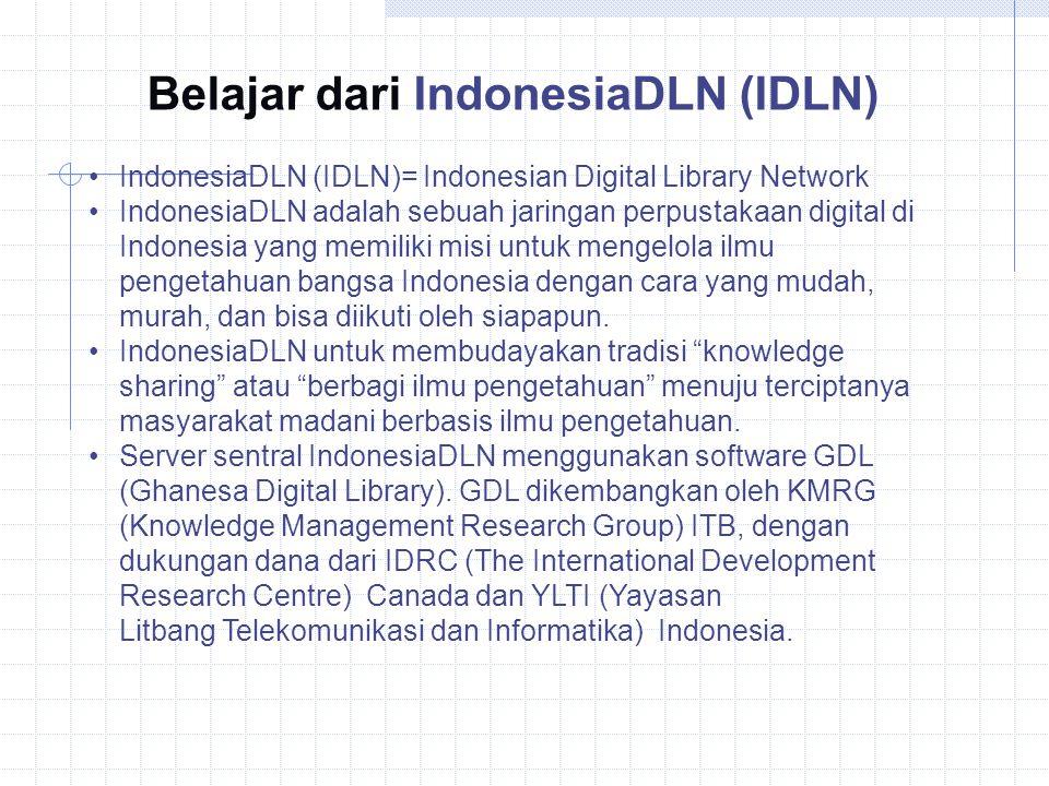IndonesiaDLN (IDLN)= Indonesian Digital Library Network IndonesiaDLN adalah sebuah jaringan perpustakaan digital di Indonesia yang memiliki misi untuk mengelola ilmu pengetahuan bangsa Indonesia dengan cara yang mudah, murah, dan bisa diikuti oleh siapapun.