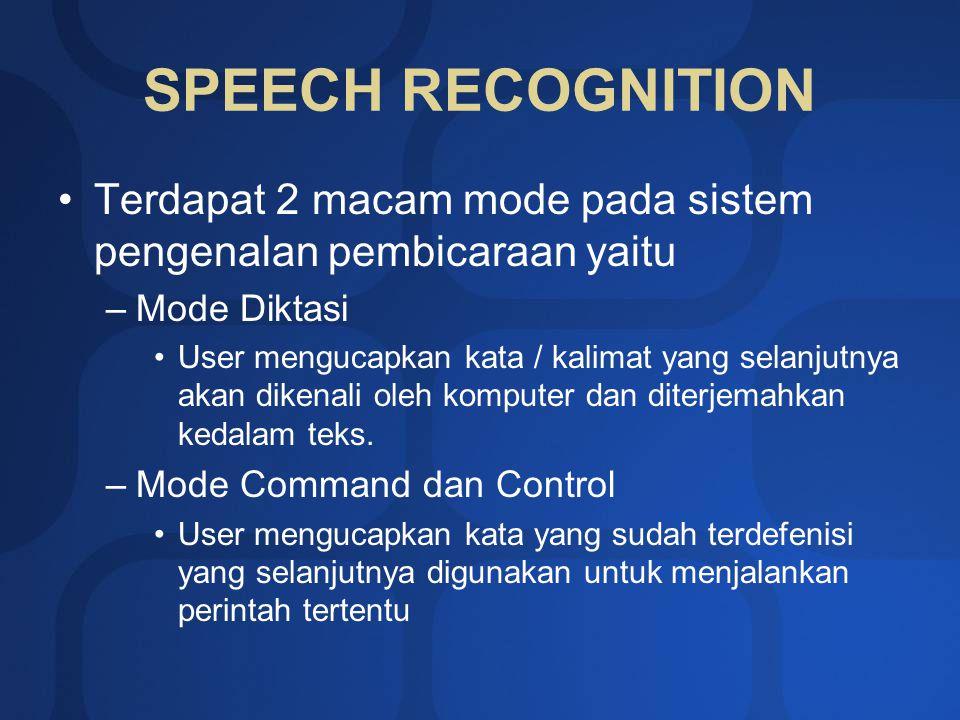 SPEECH RECOGNITION Terdapat 2 macam mode pada sistem pengenalan pembicaraan yaitu –Mode Diktasi User mengucapkan kata / kalimat yang selanjutnya akan dikenali oleh komputer dan diterjemahkan kedalam teks.