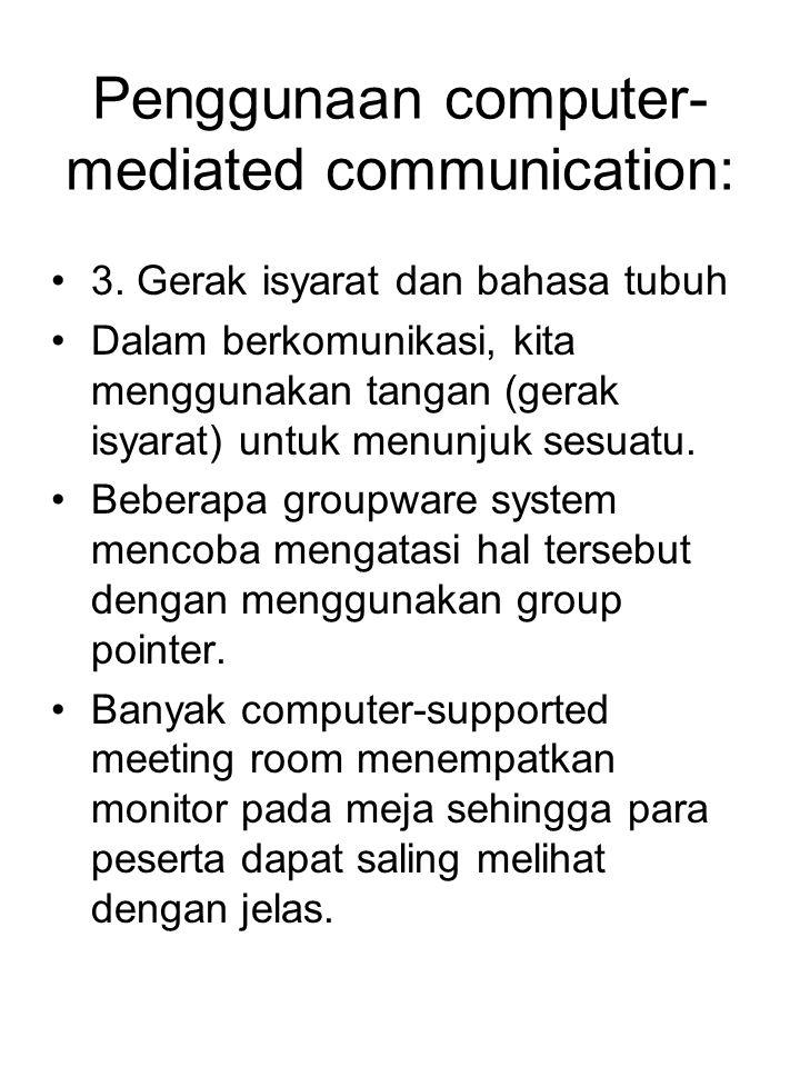 Penggunaan computer- mediated communication: 3. Gerak isyarat dan bahasa tubuh Dalam berkomunikasi, kita menggunakan tangan (gerak isyarat) untuk menu